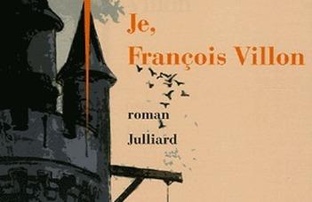 Jean Teulé : Je, François Villon